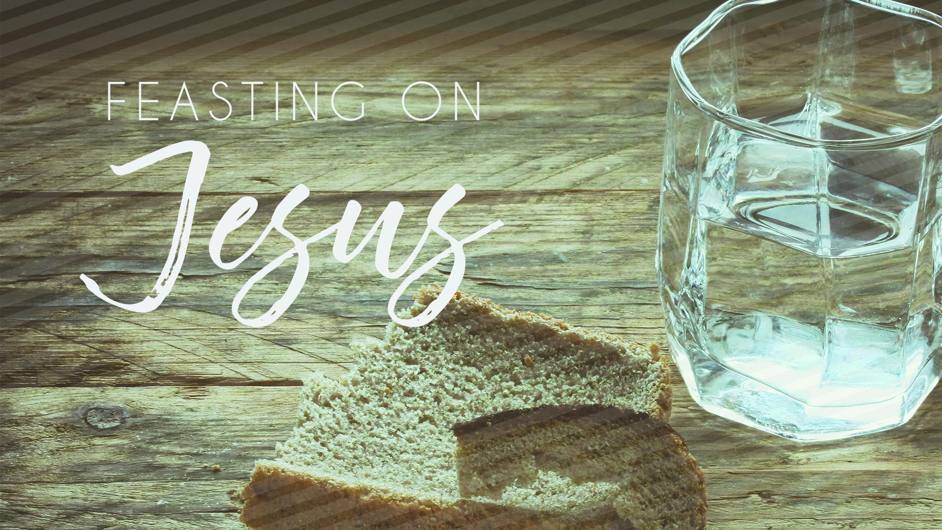 Feasting On Jesus