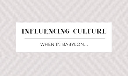 Influencing Culture – When in Babylon…