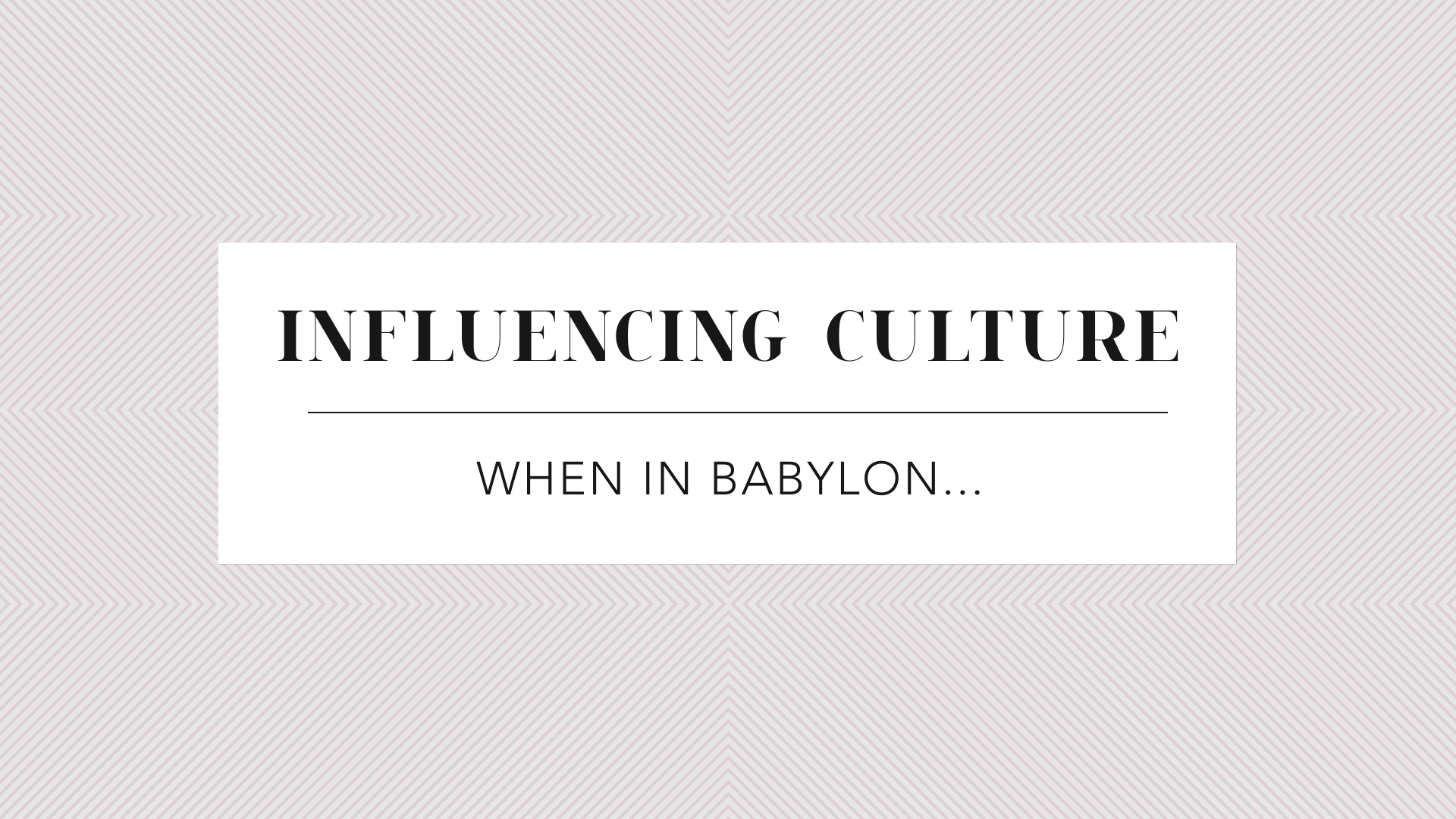 When in Babylon…