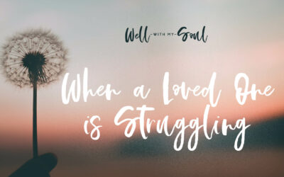 When a Loved One is Struggling